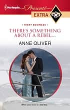 There's Something About a Rebel... ebook by Anne Oliver