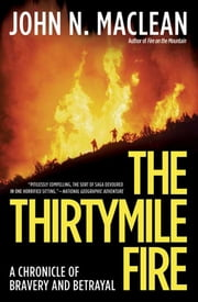 The Thirtymile Fire - A Chronicle of Bravery and Betrayal ebook by John N. Maclean