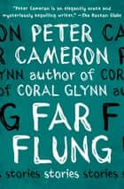 Far Flung - Stories ebook by Peter Cameron