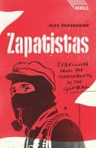Zapatistas - Rebellion from the Grassroots to the Global ebook by Doctor Alex Khasnabish