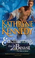 Enchanting the Beast ebook by Kathryne Kennedy