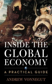 Inside the Global Economy - A Practical Guide ebook by Andrew Vonnegut