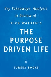 The Purpose Driven Life - What On Earth Am I Here For? by Rick Warren | Key Takeaways, Analysis & Review ebook by Eureka Books