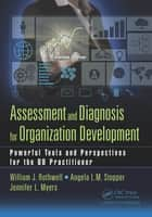 Assessment and Diagnosis for Organization Development - Powerful Tools and Perspectives for the OD Practitioner ebook by William J Rothwell, Angela L.M. Stopper, Jennifer L. Myers