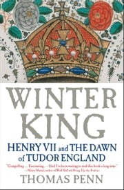 Winter King - Henry VII and the Dawn of Tudor England ebook by Thomas Penn