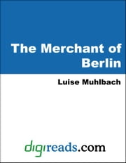 The Merchant of Berlin ebook by Muhlbach, Luise