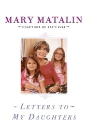 Letters to My Daughters ebook by Mary Matalin