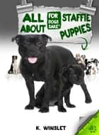 All About Staffordshire Bull Terrier Puppies ebook by Kevin Winslet