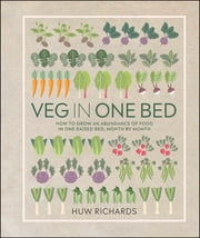 Veg in One Bed - How to Grow an Abundance of Food in One Raised Bed, Month by Month ebook by Huw Richards