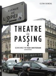 Theatre in Passing 2: Searching for New Amsterdam ebook by Siemens, Elena