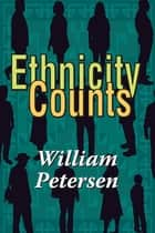 Ethnicity Counts ebook by William Petersen