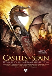 Castles in Spain - 25 Years of Spanish Fantasy and Science Fiction ebook by Elia Barceló, César Mallorquí, Domingo Santos,...