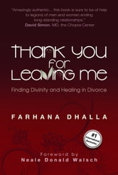 Thank You for Leaving Me: Finding Divinity and Healing in Divorce ebook by Farhana Dhalla