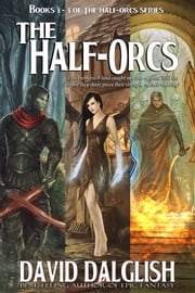 The Half-Orcs (Omnibus, Volume One) ebook by David Dalglish