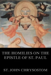 The Homilies On The Epistle Of St. Paul To The Romans - Extended Annotated Edition ebook by St. John Chrysostom,J. B. Morris