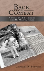 Back From Combat: A World War II Bombardier Faces His Military Future ebook by Charles N. Stevens
