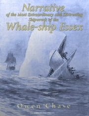 Narrative of the Most Extraordinary and Distressing Shipwreck of the Whale-ship Essex ebook by Owen Chase
