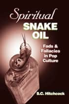 Spiritual Snake Oil ebook by S.C. Hitchcock