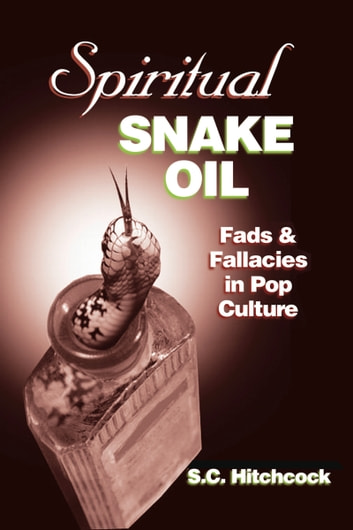 Spiritual Snake Oil - Fads & Fallacies in Pop Culture ebook by S.C. Hitchcock
