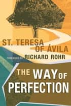 The Way of Perfection ebook by Teresa of Avila, Richard Rohr