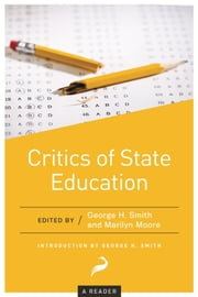 Critics of State Education - A Reader ebook by George H. Smith, Marilyn Moore
