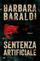 Sentenza artificiale ebook by Barbara Baraldi