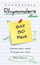 SAT Vocabulary Word Rhyminders: 50 Rhyme Pack ebook by Brett Peterson