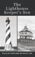 The Lighthouse Keeper's Son ebook by Dallas Edward Quidley Jr.