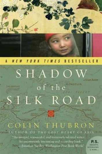 Shadow Of The Silk Road Ebook By Colin Thubron 9780061809620