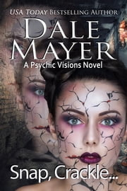 Snap, Crackle ... - A Psychic Visions Novel ebook by Dale Mayer