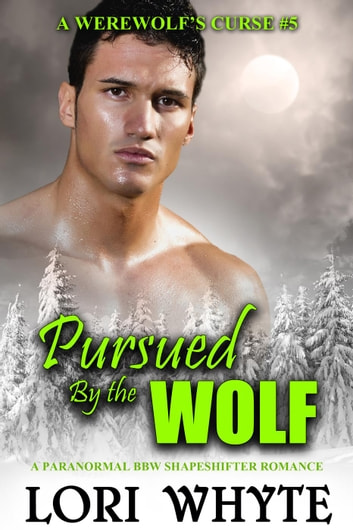 Pursued By the Wolf - A Werewolf's Curse, #5 ebook by Lori Whyte