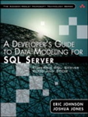 A Developer's Guide to Data Modeling for SQL Server - Covering SQL Server 2005 and 2008 ebook by Eric Johnson, Joshua Jones