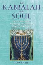 The Kabbalah of the Soul - The Transformative Psychology and Practices of Jewish Mysticism ebook by Leonora Leet, Ph.D.
