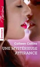 Une mystérieuse attirance ebook by Colleen Collins
