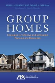 Group Homes - Strategies for Effective and Defensible Planning and Regulation ebook by Dwight H. Merriam,Brian J. Connolly