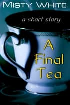 A Final Tea ebook by Misty White