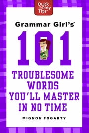 Grammar Girl's 101 Troublesome Words You'll Master in No Time ebook by Mignon Fogarty