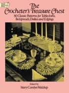 The Crocheter's Treasure Chest - 80 Classic Patterns for Tablecloths, Bedspreads, Doilies and Edgings ebook by Mary Carolyn Waldrep