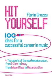 Hit Yourself. 100 ideas for a successful career in music ebook by Grozea Florin