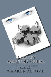 Quality Auditor Guide: Theory and Application Made Easy ebook by Warren Alford Jr
