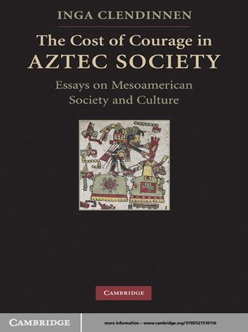 Essays In Science The Cost Of Courage In Aztec Society  Essays On Mesoamerican Society And  Culture Ebook By Proposal Essay also Importance Of English Language Essay The Cost Of Courage In Aztec Society Ebook By Inga Clendinnen  Sample Essays High School Students