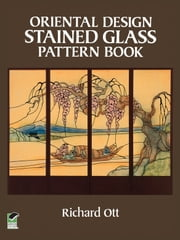 Oriental Design Stained Glass Pattern Book ebook by Richard Ott