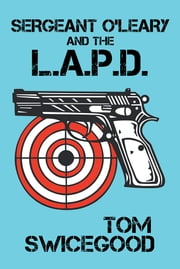 Sergeant O'Leary and the L.A.P.D ebook by Tom  Swicegood