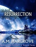 Resurrection, a YA Paranormal Romance (The Guardians of Vesturon Series, Book 2) ebook by A.M. Hargrove