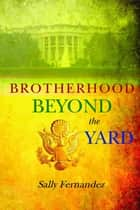 Brotherhood Beyond the Yard ebook by Sally Fernandez