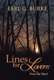 Lines for Lovers - From the Heart ebook by Earl G. Burke