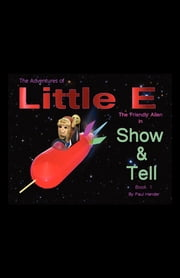 The Adventures of Little E The Friendly Alien ebook by Paul Hander