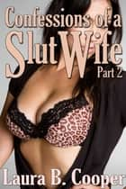 Confessions of a Slut Wife (Erotic / Erotica / Menage / Bisexual / Threesomes) - Part 2 ebook by