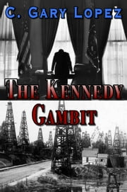 The Kennedy Gambit ebook by C Gary Lopez