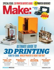 Make: Ultimate Guide to 3D Printing 2014 ebook by Kobo.Web.Store.Products.Fields.ContributorFieldViewModel